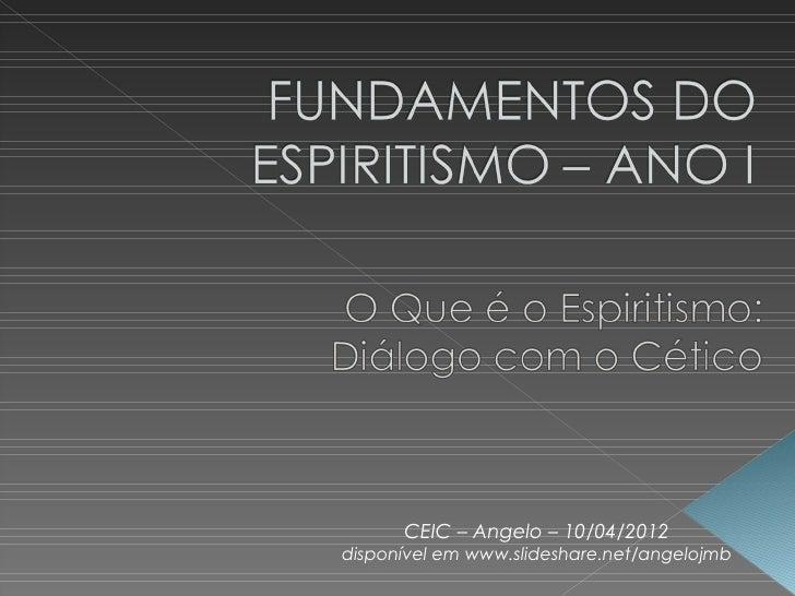 CEIC – Angelo – 10/04/2012disponível em www.slideshare.net/angelojmb
