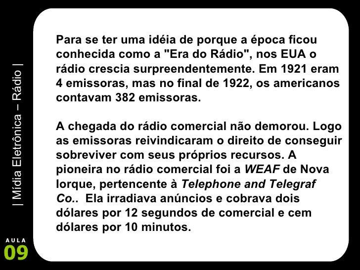 """Para se ter uma idéia de porque a época ficou conhecida como a """"Era do Rádio"""", nos EUA o rádio crescia surpreend..."""