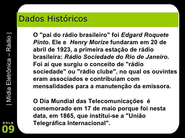 """Dados Históricos O """"pai do rádio brasileiro"""" foi  Edgard Roquete Pinto . Ele e  Henry Morize  fundaram em 20 de..."""
