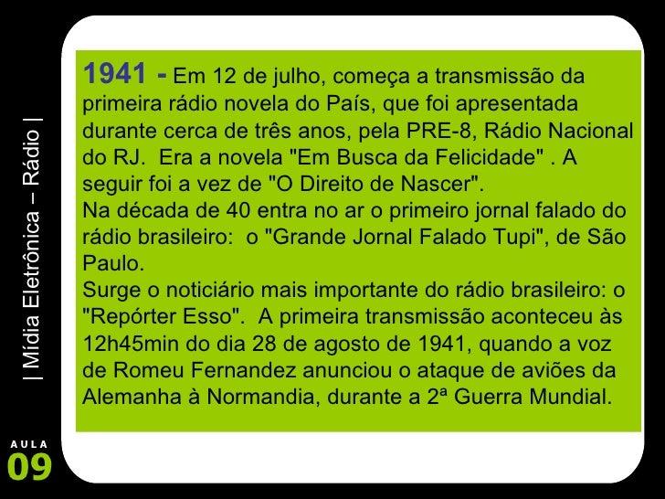 1941 -   Em 12 de julho, começa a transmissão da primeira rádio novela do País, que foi apresentada durante cerca de três ...