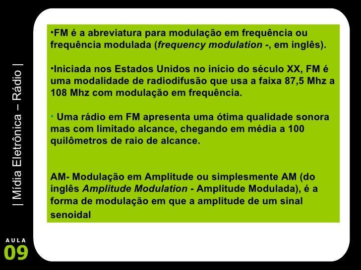 <ul><li>FM é a abreviatura para modulação em frequência ou frequência modulada ( frequency modulation - , em inglês). </li...