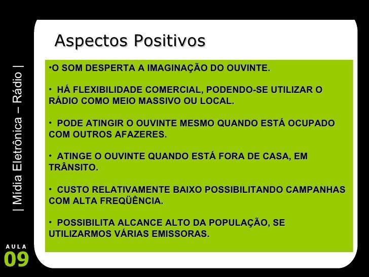 Aspectos Positivos <ul><li>O SOM DESPERTA A IMAGINAÇÃO DO OUVINTE. </li></ul><ul><li>HÁ FLEXIBILIDADE COMERCIAL, PODENDO-S...