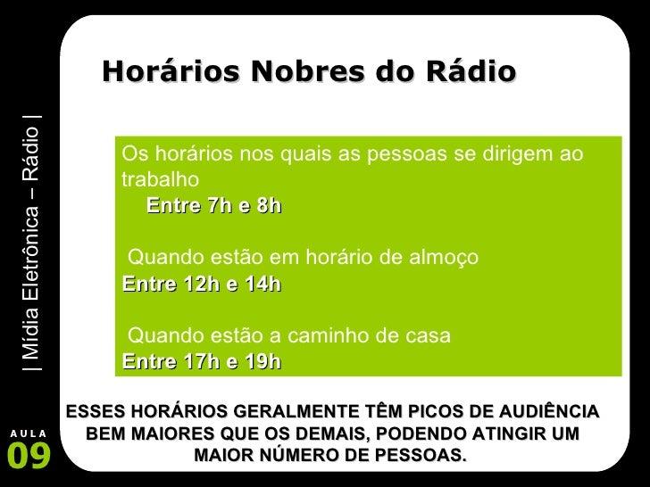 Horários Nobres do Rádio Os horários nos quais as pessoas se dirigem ao trabalho Entre 7h e 8h Quando estão em horário de ...