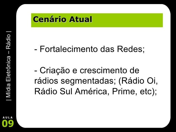 Cenário Atual - Fortalecimento das Redes; - Criação e crescimento de rádios segmentadas; (Rádio Oi, Rádio Sul América, Pri...