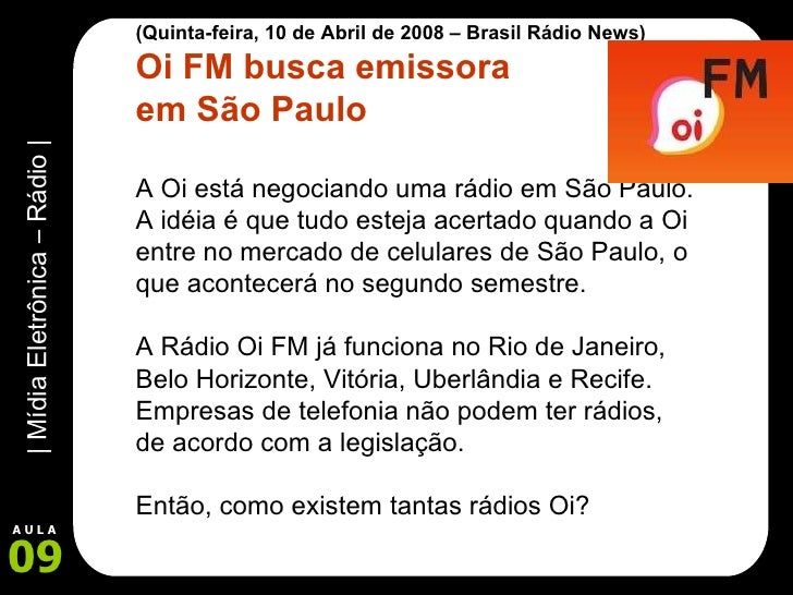 (Quinta-feira, 10 de Abril de 2008 – Brasil Rádio News) Oi FM busca emissora  em São Paulo A Oi está negociando uma rádio ...