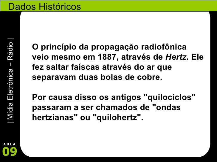 Dados Históricos O princípio da propagação radiofônica veio mesmo em 1887, através de  Hertz . Ele fez saltar faíscas atra...