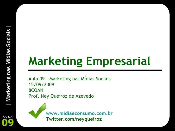 Aula 09 – Marketing nas Mídias Sociais 15/09/2009 8COAN Prof. Ney Queiroz de Azevedo www.midiaeconsumo.com.br Twitter.com/...