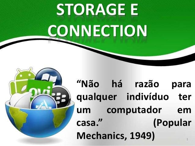 """STORAGE E  CONNECTION  """"Não há razão para  qualquer indivíduo ter  um computador em  casa."""" (Popular  Mechanics, 1949) 1"""