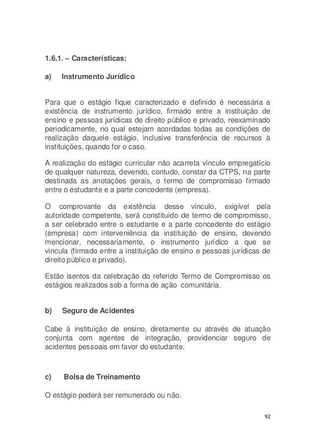 1.6.1. – Características: a) Instrumento Jurídico Para que o estágio fique caracterizado e definido é necessária a existên...