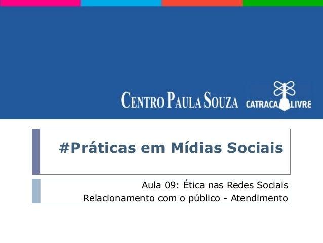 #Práticas em Mídias SociaisAula 09: Ética nas Redes SociaisRelacionamento com o público - Atendimento