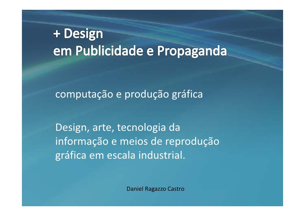 computaçãoeproduçãográfica  Design,arte,tecnologiada informaçãoemeiosdereprodução gráficaemescalaindustrial...