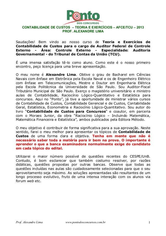 CONTABILIDADE DE CUSTOS – TEORIA E EXERCÍCIOS – AFCE/TCU – 2013  PROF. ALEXANDRE LIMA  Saudações! Bem vindo ao nosso curso...