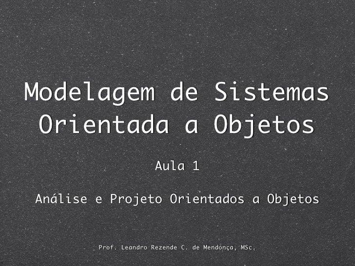 Modelagem de Sistemas  Orientada a Objetos                        Aula 1  Análise e Projeto Orientados a Objetos          ...