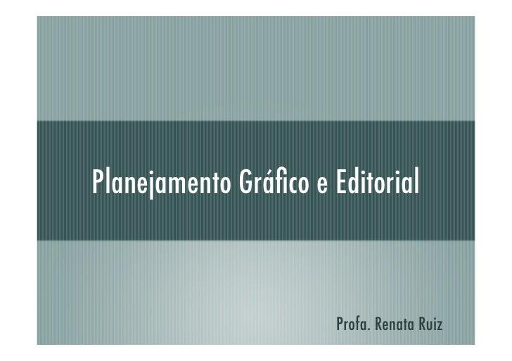 Planejamento Gráfico e Editorial                           Profa. Renata Ruiz