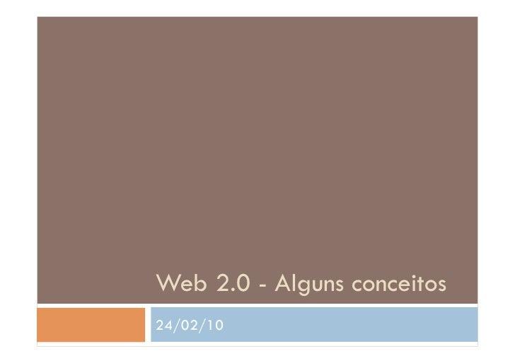 Web 2.0 - Alguns conceitos 24/02/10