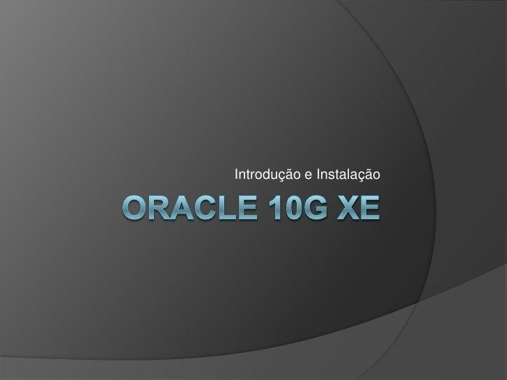 Oracle 10g XE<br />Introdução e Instalação<br />