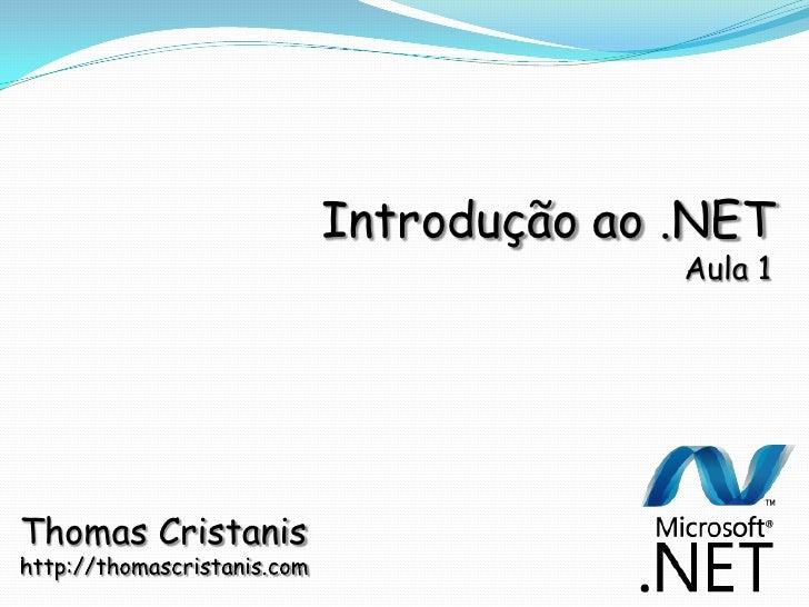 Introdução ao .NET                                  Aula 1     Thomas Cristanis