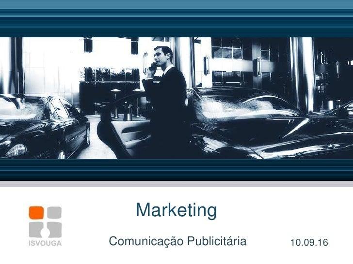 Marketing<br />Comunicação Publicitária<br />10.09.16<br />