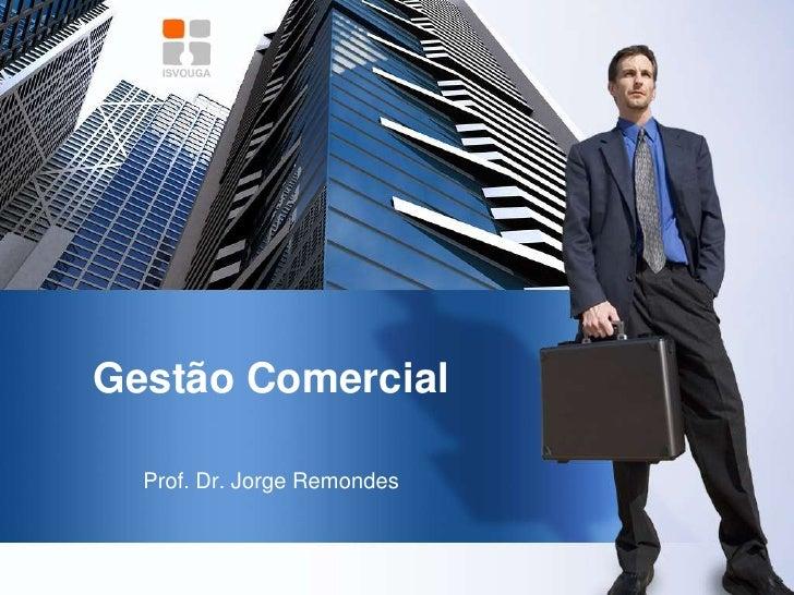 Gestão Comercial<br />Prof. Dr. Jorge Remondes<br />