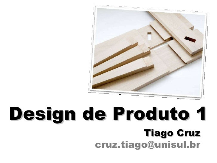 Design de Produto 1 Tiago Cruz [email_address]