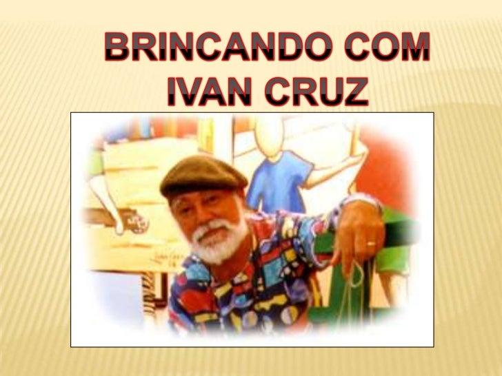 BRINCANDO COM<br />IVAN CRUZ<br />
