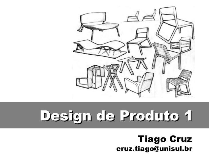 Tiago Cruz [email_address] Design de Produto 1