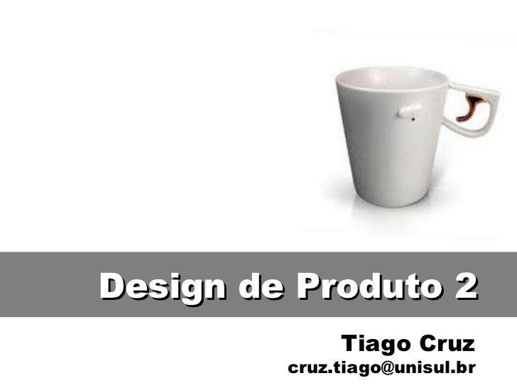 Tiago Cruz [email_address] Design de Produto 2