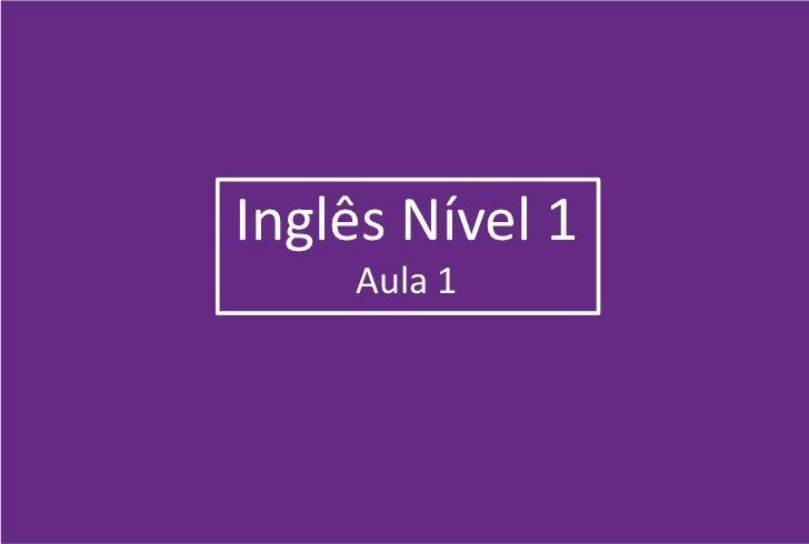 Inglês Nível 1    Aula 1