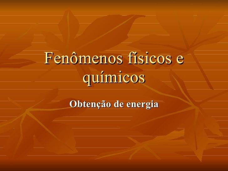 Fenômenos físicos e químicos Obtenção de energia