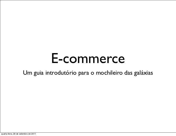 E-commerce                      Um guia introdutório para o mochileiro das galáxiasquarta-feira, 28 de setembro de 2011