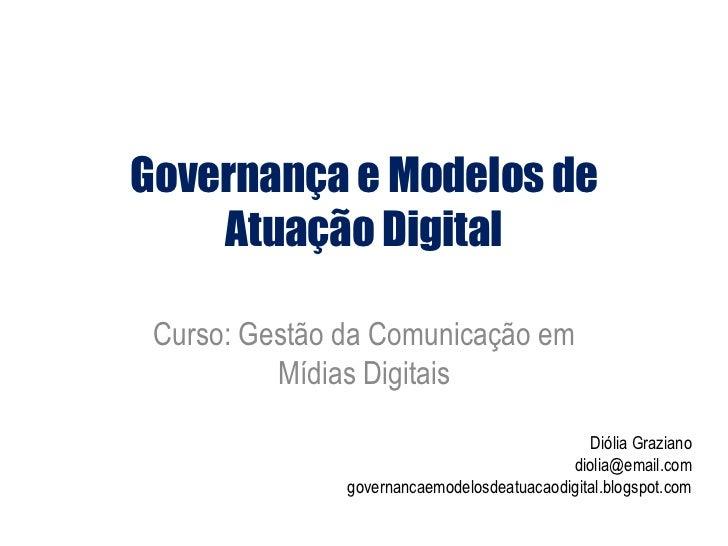 Governança e Modelos de    Atuação Digital Curso: Gestão da Comunicação em          Mídias Digitais                       ...