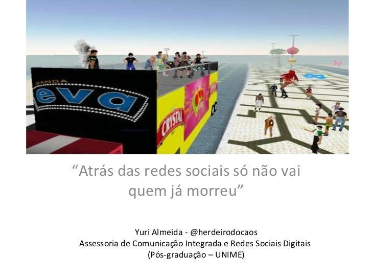 """"""" Atrás das redes sociais só não vai quem já morreu"""" Yuri Almeida - @herdeirodocaos Assessoria de Comunicação Integrada e ..."""