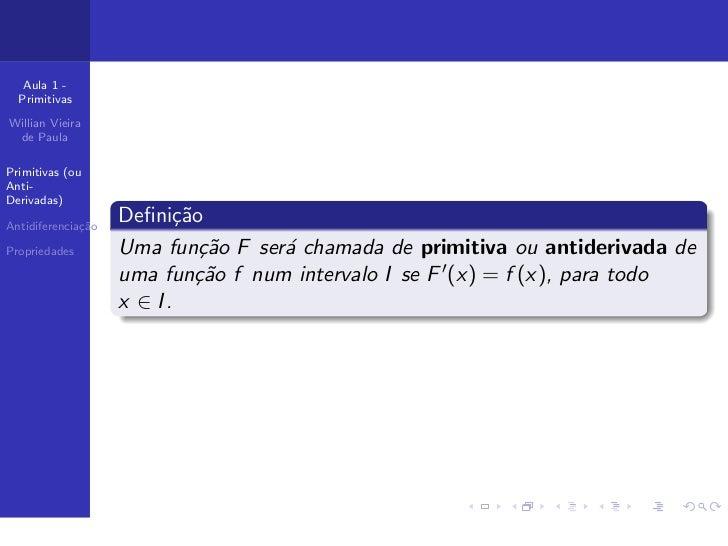 Aula 1 -  PrimitivasWillian Vieira de PaulaPrimitivas (ouAnti-Derivadas)Antidiferencia¸˜o              ca                 ...