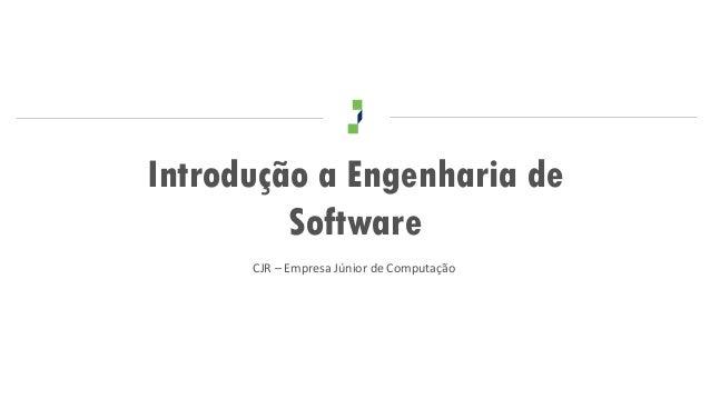 Introdução a Engenharia de         Software      CJR – Empresa Júnior de Computação