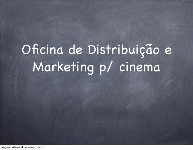 Oficina de Distribuição e               Marketing p/ cinemasegunda-feira, 4 de março de 13
