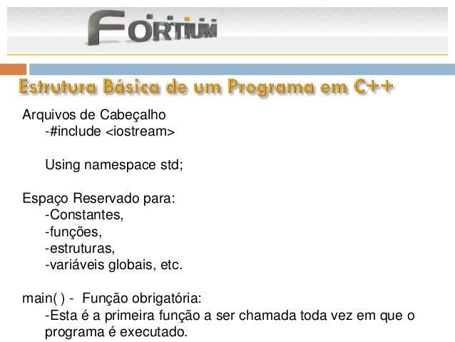 Arquivos de Cabeçalho   -#include <iostream>   Using namespace std;Espaço Reservado para:   -Constantes,   -funções,   -es...