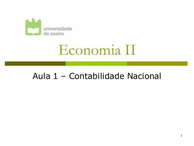Economia IIAula 1 – Contabilidade Nacional                                  1
