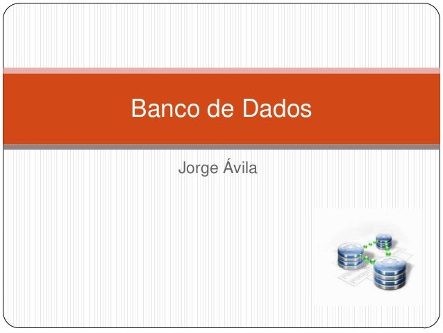 Jorge Ávila Banco de Dados