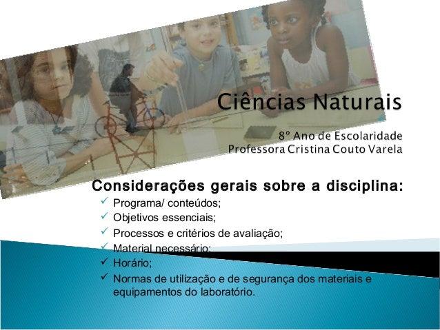 Considerações gerais sobre a disciplina:  Programa/ conteúdos;  Objetivos essenciais;  Processos e critérios de avaliaç...