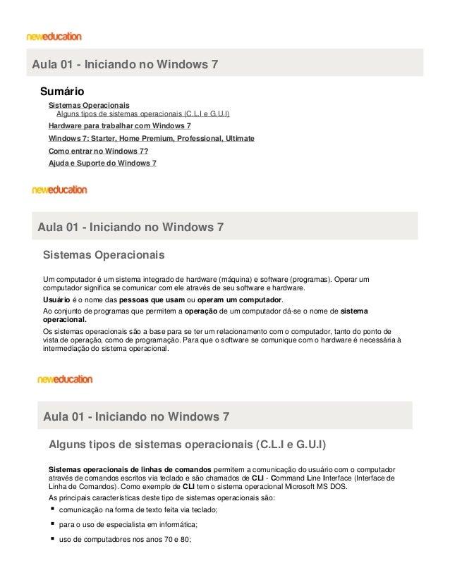 Aula 01 - Iniciando no Windows 7 Sumário Sistemas Operacionais Alguns tipos de sistemas operacionais (C.L.I e G.U.I) Hardw...