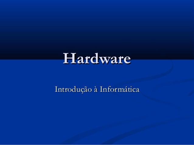 Hardware Introdução à Informática