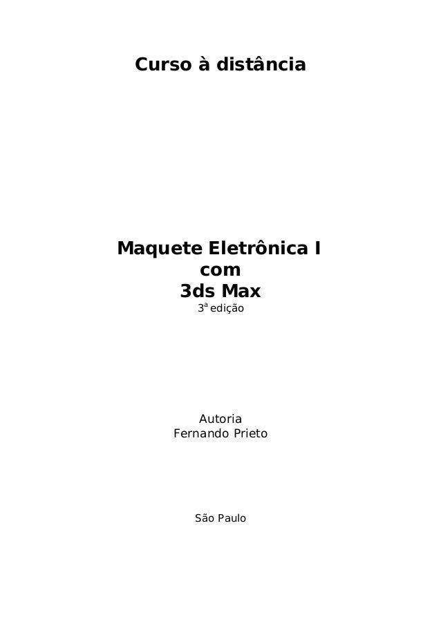 Curso à distância  Maquete Eletrônica I com 3ds Max 3a edição  Autoria Fernando Prieto  São Paulo