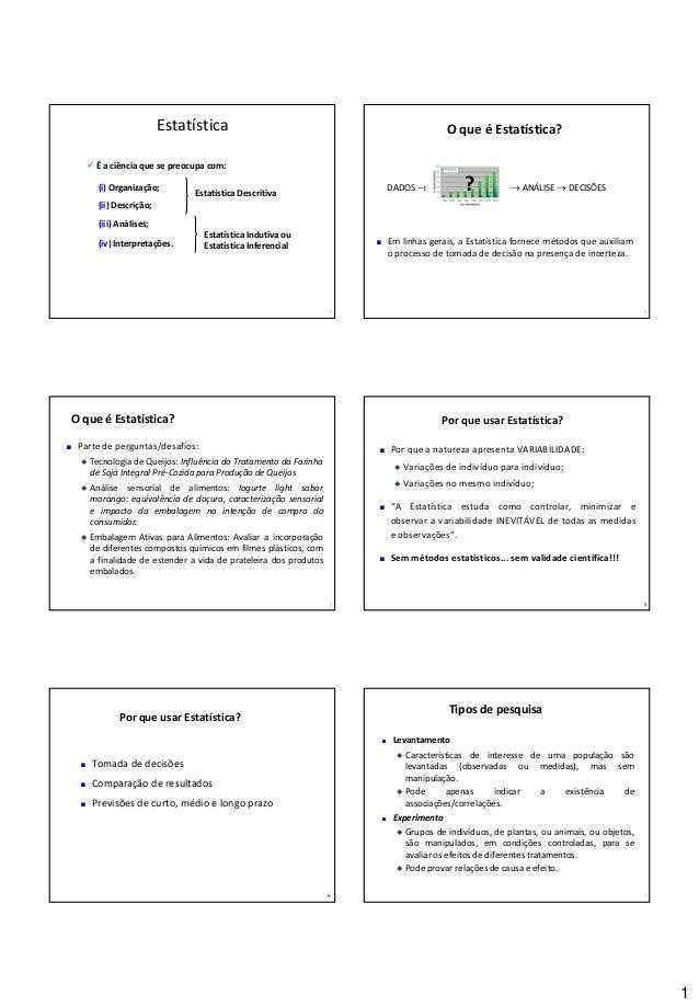 1 Estatística 2  É a ciência que se preocupa com: (i) Organização; (ii) Descrição; (iii) Análises; (iv) Interpretações. E...