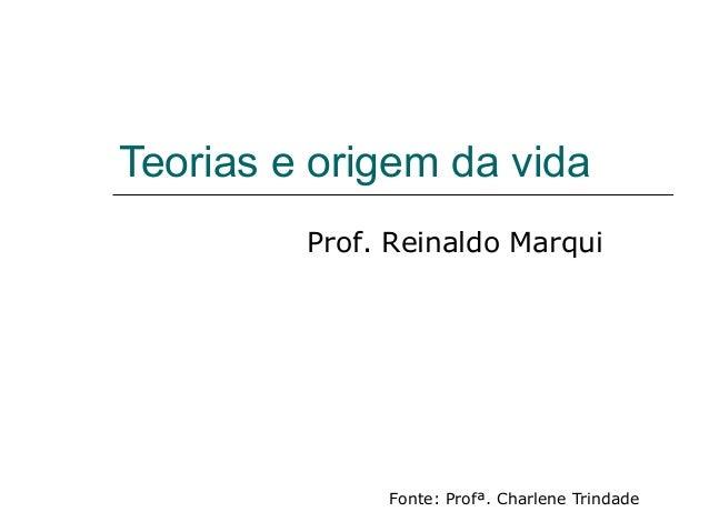 Teorias e origem da vida Fonte: Profª. Charlene Trindade Prof. Reinaldo Marqui