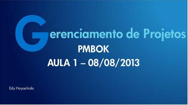 G Edy Hayashida erenciamento de Projetos PMBOK AULA 1 – 08/08/2013