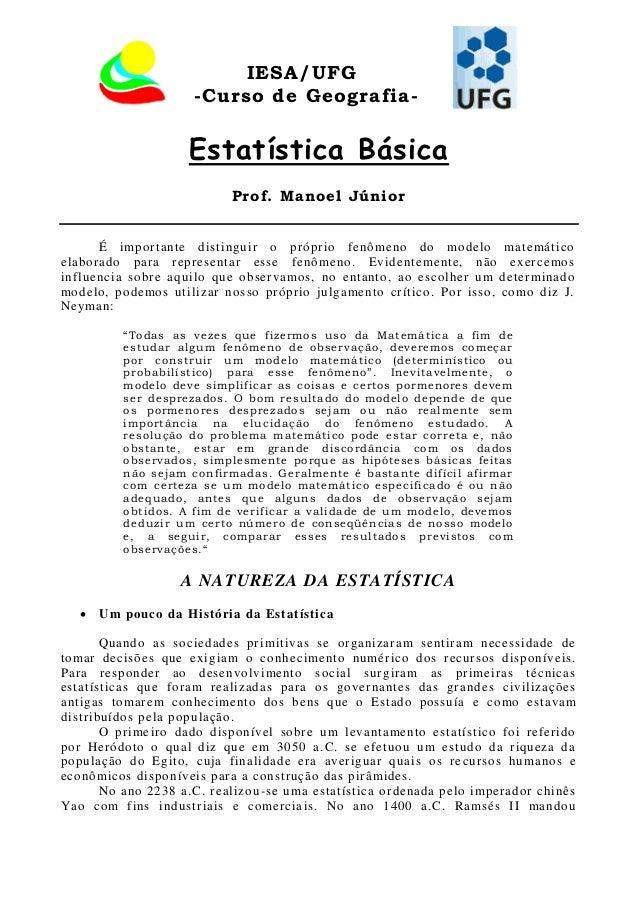 IESA/UFG -Curso de Geografia- Estatística Básica Prof. Manoel Júnior É importante distinguir o próprio fenômeno do modelo ...