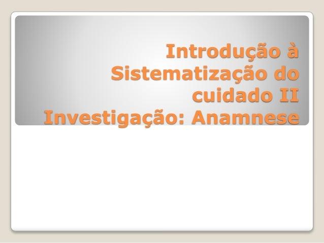 Introdução à Sistematização do cuidado II Investigação: Anamnese