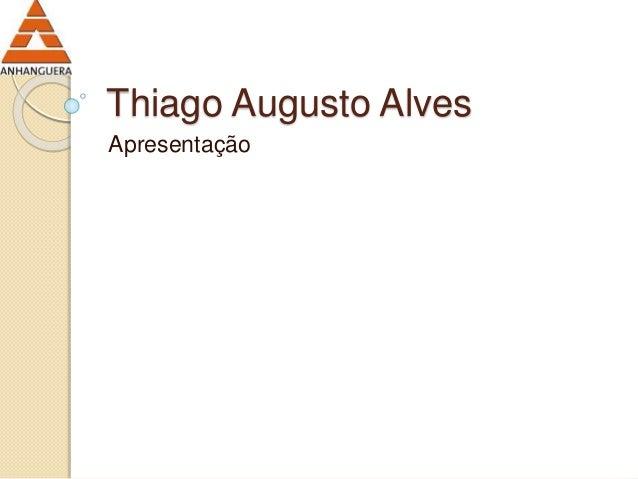 Thiago Augusto Alves  Apresentação