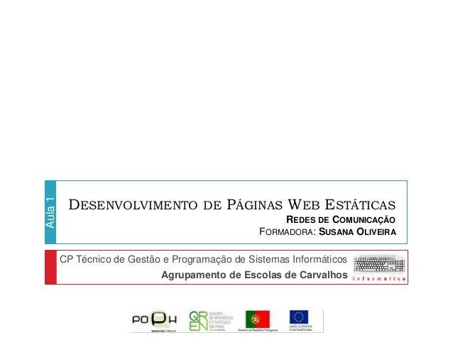DESENVOLVIMENTO DE PÁGINAS WEB ESTÁTICAS  REDES DE COMUNICAÇÃO  FORMADORA: SUSANA OLIVEIRA  Aula 1  CP Técnico de Gestão e...