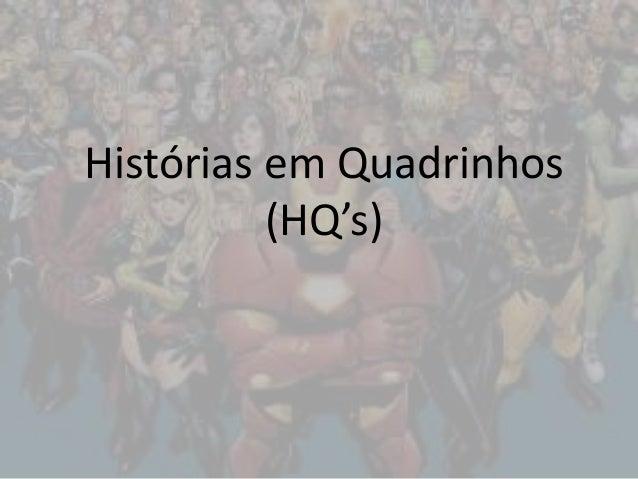 Histórias em Quadrinhos  (HQ's)